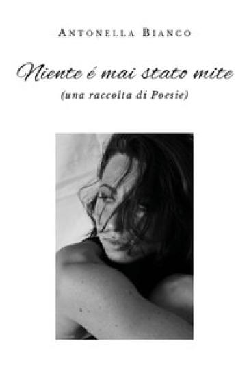 Niente è mai stato mite - Antonella Bianco | Kritjur.org