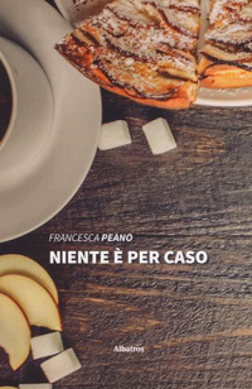 Niente è per caso - Francesca Peano  