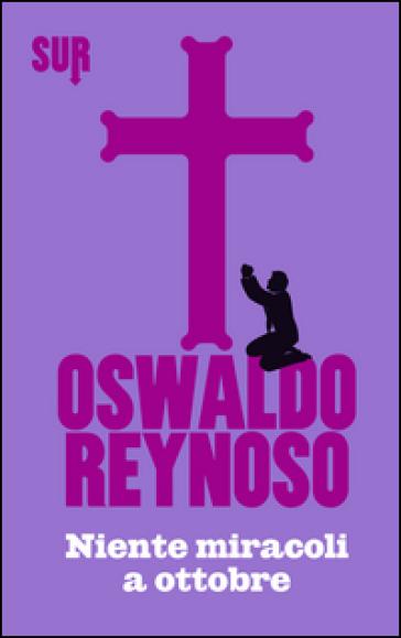 Niente miracoli a ottobre - Oswaldo Reynoso  