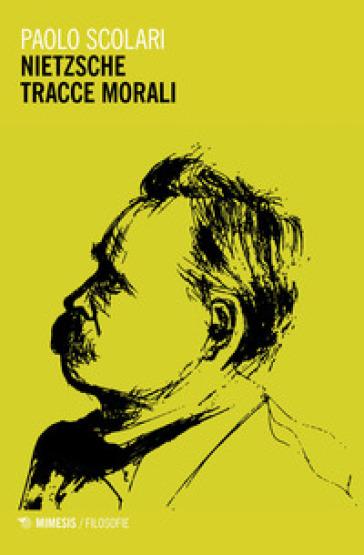 Nietzsche. Tracce morali - Paolo Scolari | Ericsfund.org