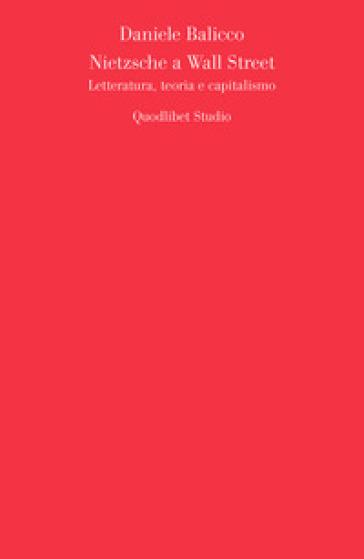 Nietzsche a Wall Street. Letteratura, teoria e capitalismo - Daniele Balicco | Rochesterscifianimecon.com
