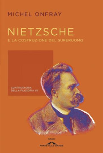 Nietzsche e la costruzione del superuomo. Controstoria della filosofia. 7. - Michel Onfray   Rochesterscifianimecon.com