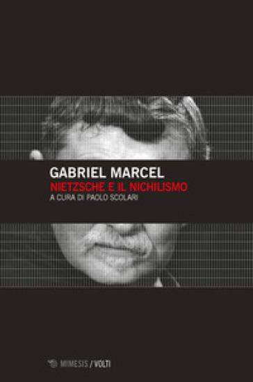 Nietzsche e il nichilismo - Gabriel Marcel |