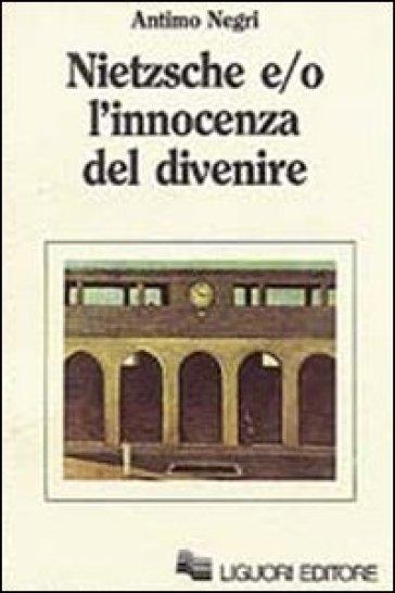 Nietzsche e/o l'innocenza del divenire - Antimo Negri | Ericsfund.org