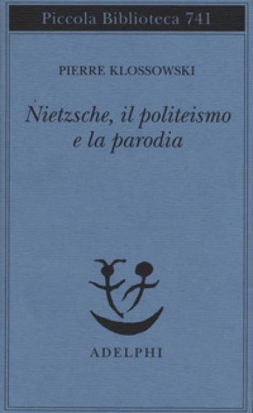 Nietzsche, il politeismo e la parodia - Pierre Klossowski | Thecosgala.com