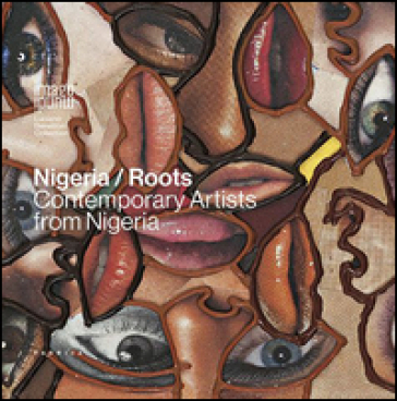 Nigeria roots. Contemporary artists from Nigeria