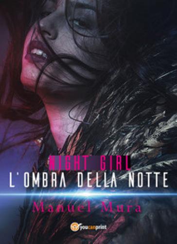 Night Girl. L'ombra della notte - Manuel Mura  
