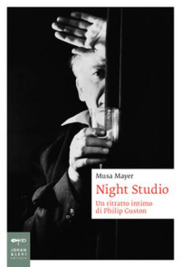 Night studio. Un racconto intimo di Philip Guston. Ediz. a colori - Musa Mayer |