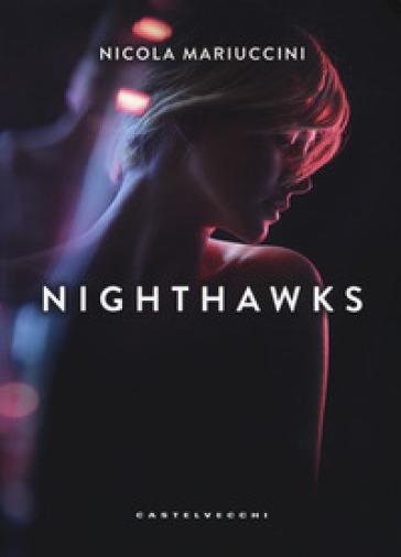 Nighthawks. I falchi della notte - Nicola Mariuccini | Jonathanterrington.com