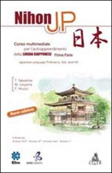 Nihon JP. Corso multimediale per l'autoapprendimento della lingua giapponese. CD-ROM - Toshiaki Takeshita | Jonathanterrington.com
