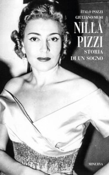 Nilla Pizzi. Storia di un sogno - Giuliano Musi  