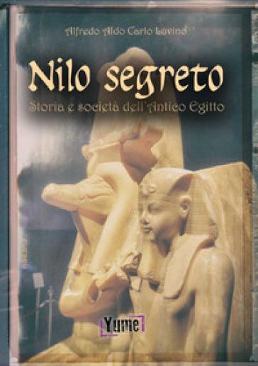 Nilo segreto. Storia e società nell'antico Egitto - Alfredo Aldo Carlo Luvino | Rochesterscifianimecon.com