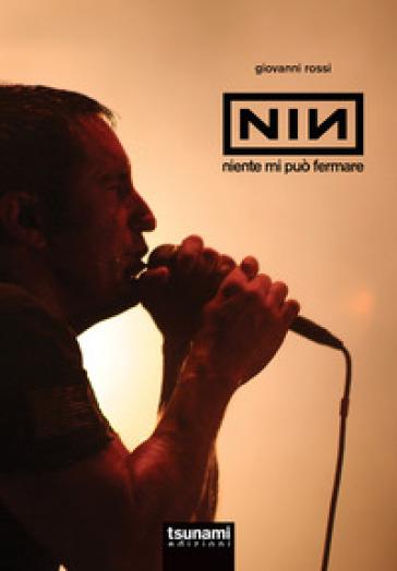Nine Inch Nails. Niente mi può fermare - Giovanni Rossi pdf epub