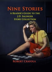 Nine Stories: A Reader s Guide to the J.D. Salinger Story Collection