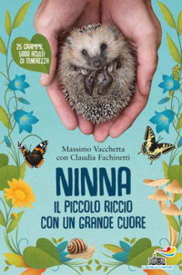 Ninna. Il piccolo riccio con un grande cuore - Massimo Vacchetta |