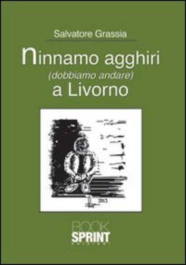 Ninnamo agghiri (dobbiamo andare) a Livorno - Salvatore Grassia | Kritjur.org