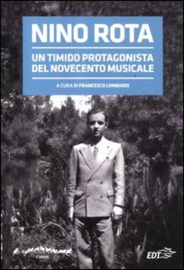 Nino Rota. Un timido protagonista del Novecento musicale. Atti del convegno - F. Lombardi | Rochesterscifianimecon.com