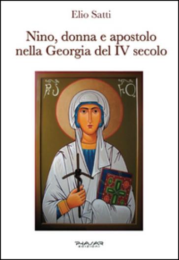 Nino, donna e apostolo nella Georgia del IV secolo - Elio Satti  