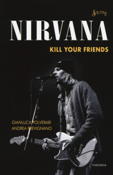Nirvana. Kill your friends - Gianluca Polverari | Thecosgala.com