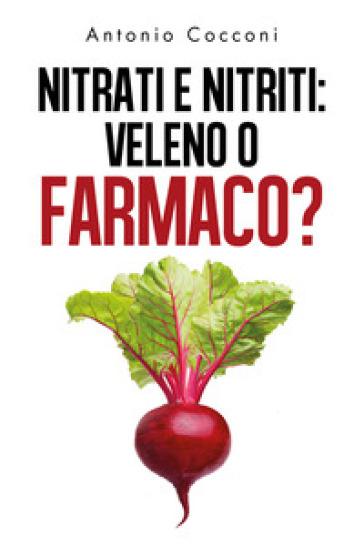 Nitrati e nitriti: veleno o farmaco? - Antonio Cocconi |