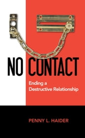 No Contact Ending a Destructive Relationship