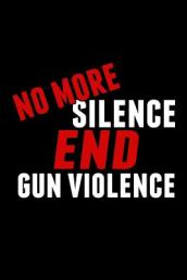 No More Silence End Gun Violence
