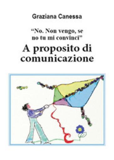 No. Non vengo, se no tu mi convinci. A proposito di comunicazione - Graziana Canessa pdf epub