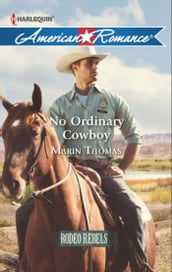 No Ordinary Cowboy (Mills & Boon American Romance) (Rodeo Rebels, Book 6)