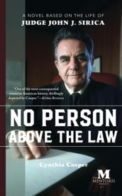 No Person Above the Law: A Novel Based on the Life of Judge John J. Sirica