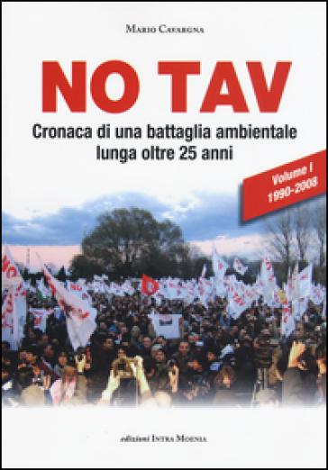 No TAV. Cronaca di una battaglia ambientale lunga oltre 25 anni. 1.1990-2008 - Mario Cavargna Bontosi |
