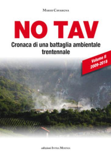 No TAV. Cronaca di una battaglia ambientale trentennale. 2: 2009-2018 - Mario Cavargna Bontosi | Thecosgala.com