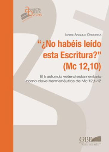 No habeis leido esta escritura ? (Mc 12,10). El trasfondo veterotestamentario como clave hermeneutica de Mc 12,1-12 - Ianire Angulo Ordorika |