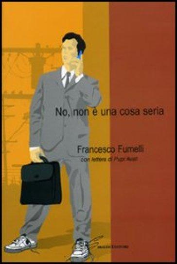 No, non è una cosa seria - Francesco Fumelli | Kritjur.org