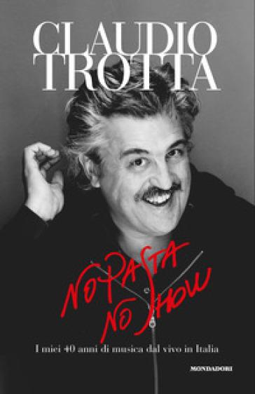 No pasta no show. I miei 40 anni di musica dal vivo in Italia - Claudio Trotta | Jonathanterrington.com