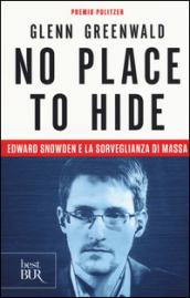No place to hide. Edward Snowden e la sorveglianza di massa - Glenn Greenwald