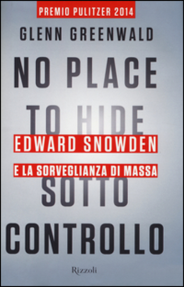 No place to hide. Sotto controllo. Edward Snowden e la sorveglianza di massa