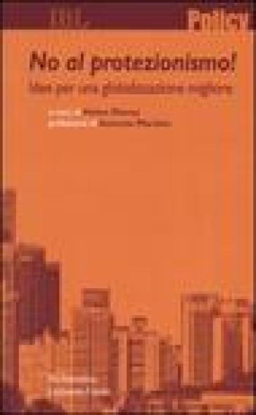 No al protezionismo! Idee per una globalizzazione migliore - Alberto Mingardi   Rochesterscifianimecon.com