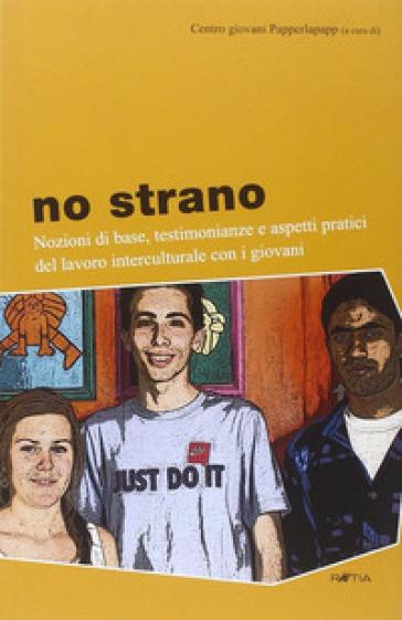 No strano. Nozioni di base, testimonianze e aspetti pratici del lavoro interculturale con i giovani - Centro giovani Papperlapapp  