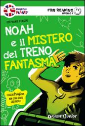 Noah e il mistero del treno fantasma. Primo livello. Fun reading - Stèphanie Benson