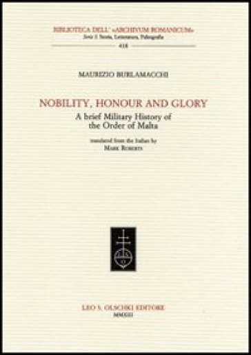 Nobility, honour and glory. A brief military history of the Order of Malta