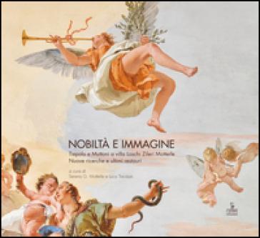 Nobiltà e immagine. Tiepolo e Muttoni a villa Loschi Zileri Motterle. Nuove ricerche e ultimi restauri - S. G. Motterle |