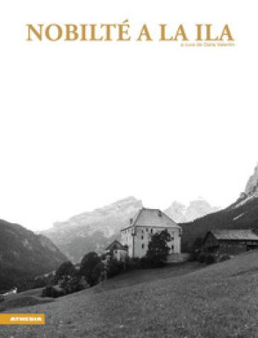 Nobilté a la Ila. Ediz. ladina, tedesca, italiana, inglese - D. Valentin   Kritjur.org