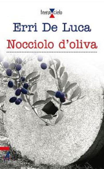 Nocciolo d'oliva - Erri De Luca |