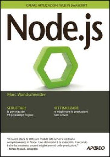 Node.js. Creare applicazioni web in JavaScript - Marc Wandschneider |