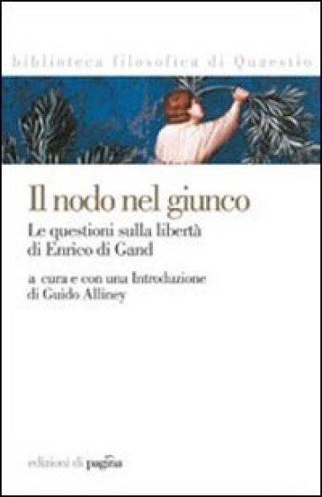 Nodo nel giunco. La questione sulla libertà di Enrico di Gand (Il) - Guido Alliney  