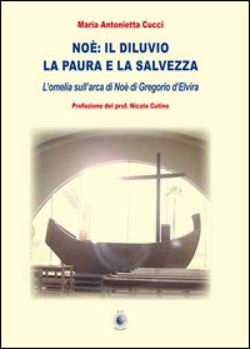 Noè. Il diluvio la paura e la salvezza - Maria Antonietta Cucci  