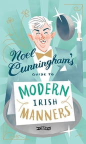 Noel Cunningham s Guide to Modern Irish Manners