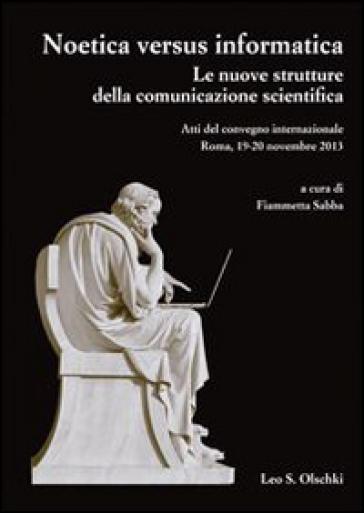 Noetica versus informatica. Le nuove strutture della conoscenza scientifica. Atti del Convegno Internazionale (Roma, 19-20 novembre 2013) - F. Sabba | Rochesterscifianimecon.com