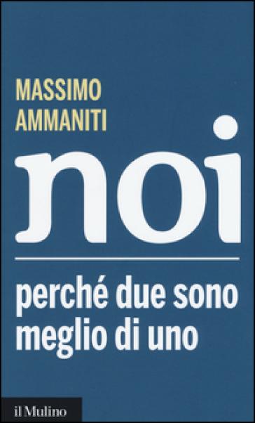 Noi. Perché due sono meglio di uno - Massimo Ammaniti |