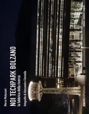 Noi Techpark Bolzano. La fabbrica della ricerca. Ediz. italiana, inglese e tedesca - M. Mulazzani |
